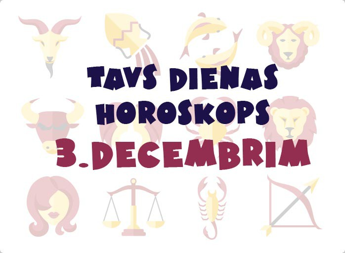 Tavs dienas horoskops 3. decembrim