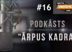 """Video: Podkāsts """"Ārpus Kadra"""", epizode #16"""