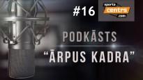 """Podkāsts """"Ārpus Kadra"""", epizode #16"""
